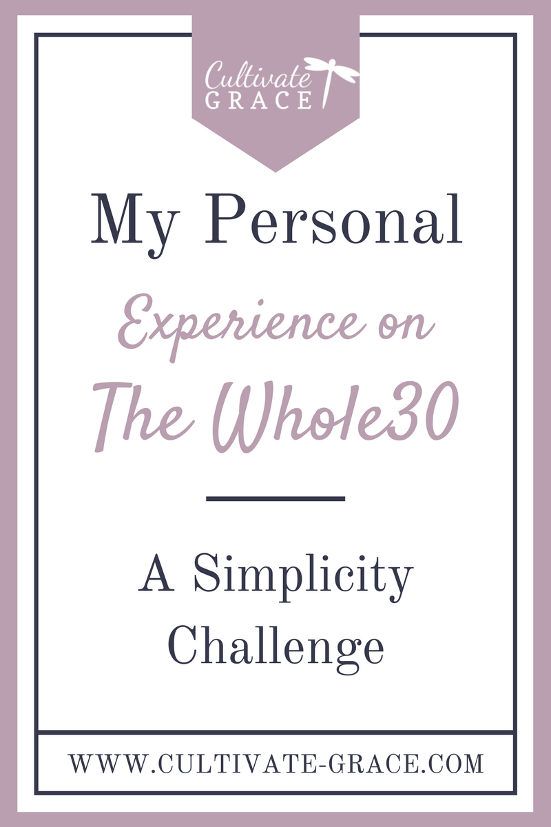 My Personal Experience on the Whole30 - Cultivate Grace