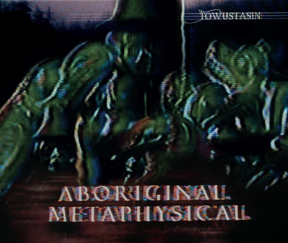 Aboriginal Metaphysical