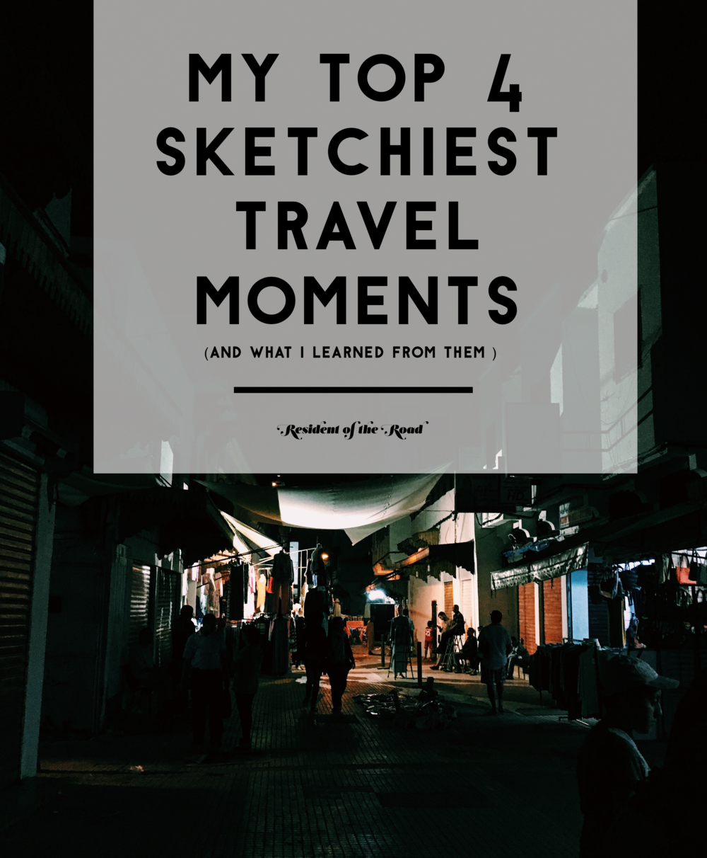 MY SKETCHIEST TRAVEL MOMENTS AND WHAT I LEARNED FROM THEM