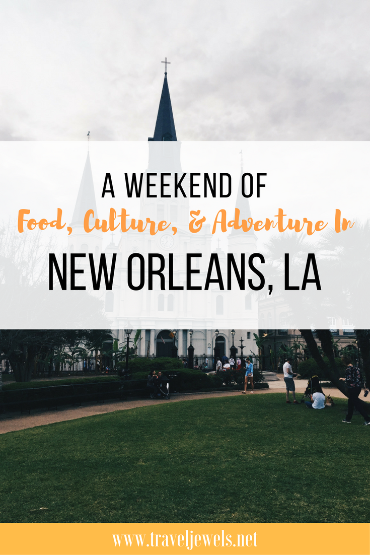 A Weekend of Food, Culture, & Adventure in New Orleans, LA