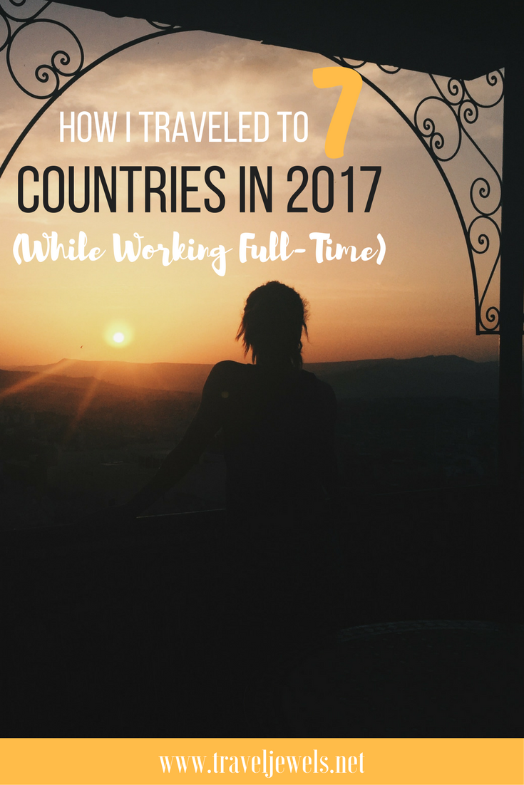 How I Traveled to 7 Countries in 2017 (While Working Full-Time)
