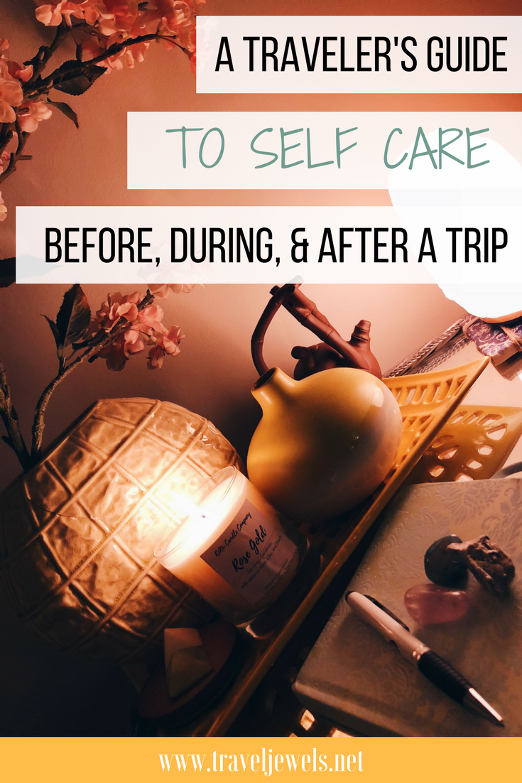 A Traveler's Guide to Self Care Before, During, & After a Trip