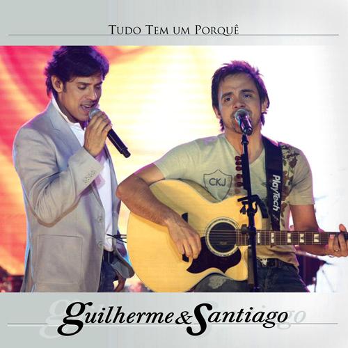 Capa Guilherme & Santiago - Tudo Tem Um Porqu�