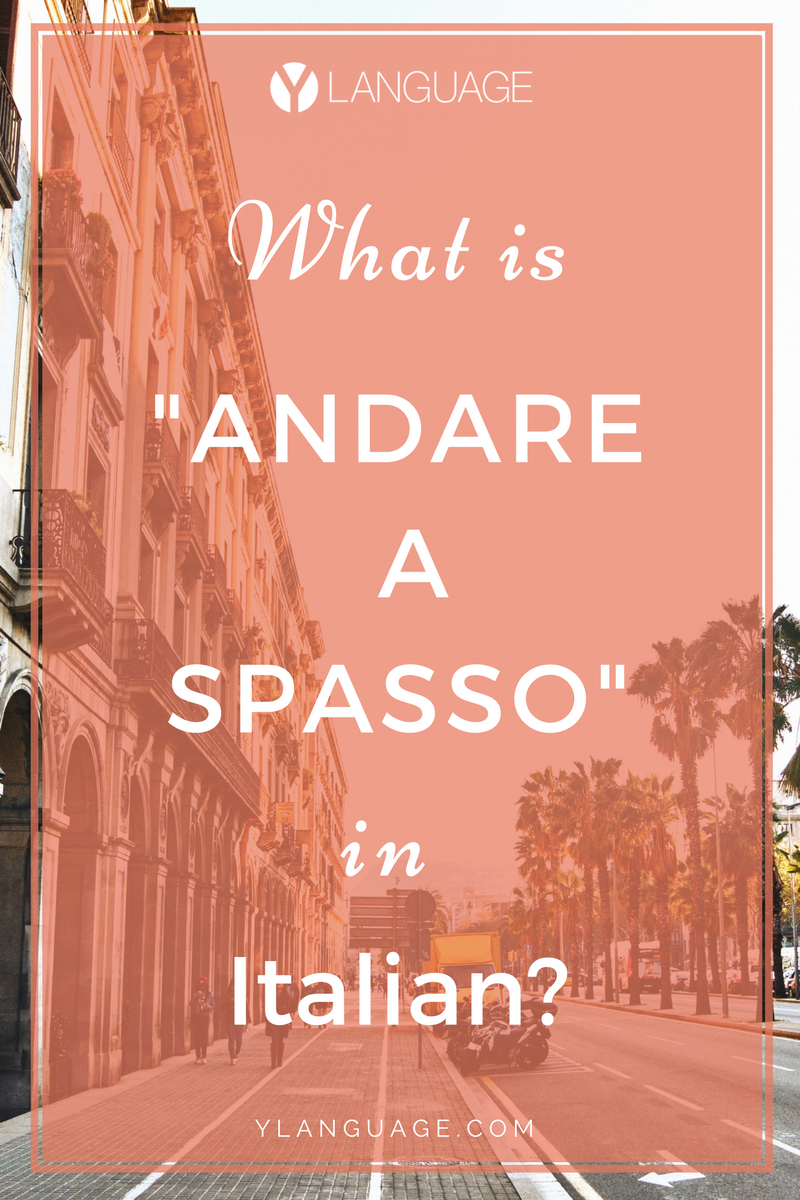 "Learn to Speak Italian: WHAT IS ""ANDARE A SPASSO"" IN ITALIAN?"