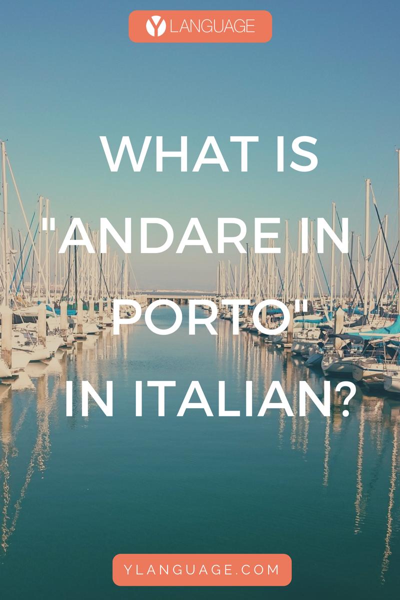 """Learn to Speak Italian: What is """"Andare in Porto"""" in Italian?"""