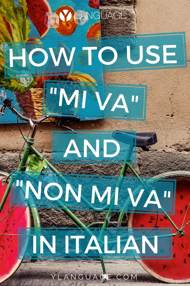 "Learn to Speak Italian: How to use ""mi va"" and ""non mi va"""
