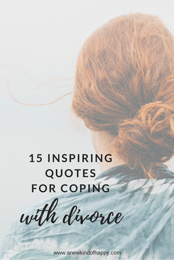 Divorce Quotes 15 Inspiring Quotes For Coping With Divorce  A New Kind Of Happy
