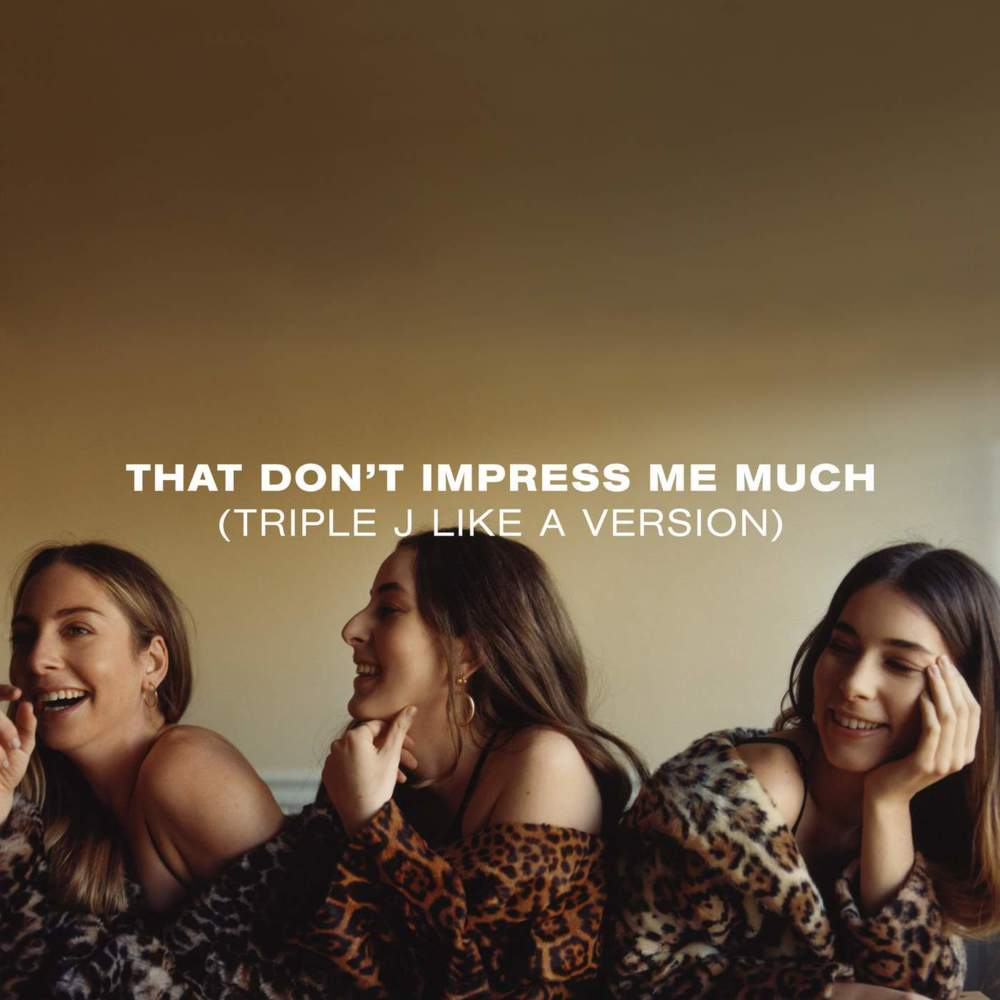 That Don't Impress Me Much - HAIM - Effortlessly cool as always. This cover makes me want to roll my windows down and cruise down PCH.
