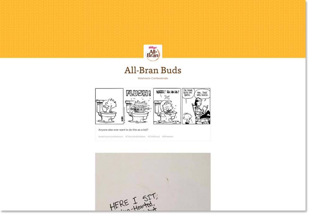 All-Bran Buds will collect all your Washroom Confessions and feature it in our blog along with other entertaining content for your toilet reading pleasure.