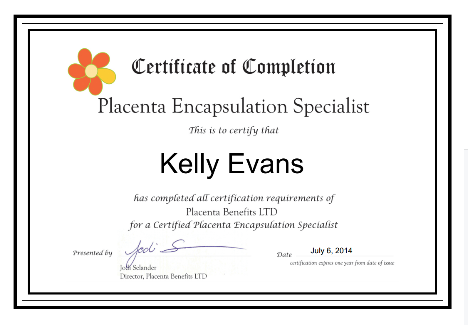 Placenta Encapsulation - 2014 - Certified Placenta Encapsulation Specialist (with Placenta Benefits Info or PBI)2014 - 2017:  Blood Borne Pathogens with Biologix (annually)2014 - 2017:  Food Safety Training (annually)
