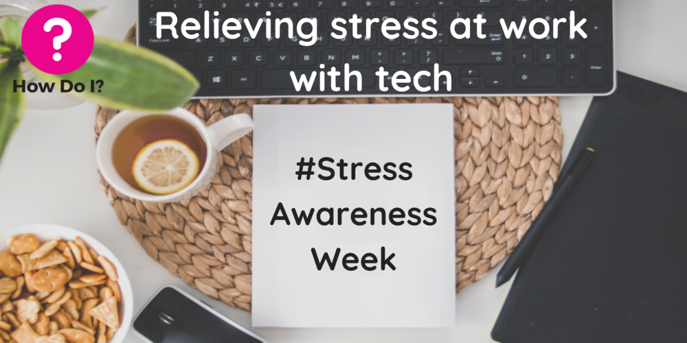 Relieving stress at work with tech - #StressAwarenessWeek