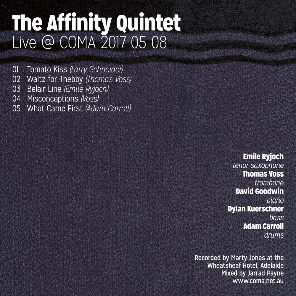 The Affinity Quintet @ COMA - recorded 24/04/2017Emile Ryjoch - Tenor Saxophone Thomas Voss - Trombone Dylan Kuerschner - Bass David Goodwin - Keyboards Adam Carroll - Drums