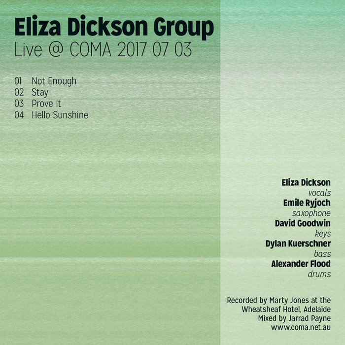 Eliza Dickson Group @ COMA - recorded 03/07/2017Eliza Dickson - Vocals/Composer/LeaderEmile Ryjoch - Tenor Saxophone David Goodwin - Keys Dylan Kuerschner - Bass Alexander Flood - Drums