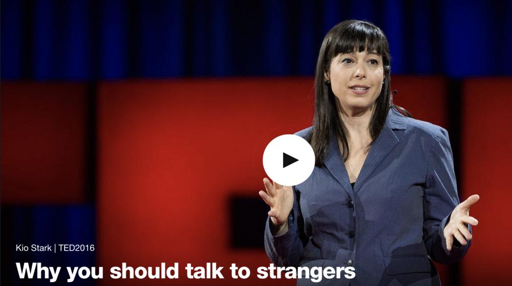 Video:  Kio Stark: Why you should talk to strangers? TEDx
