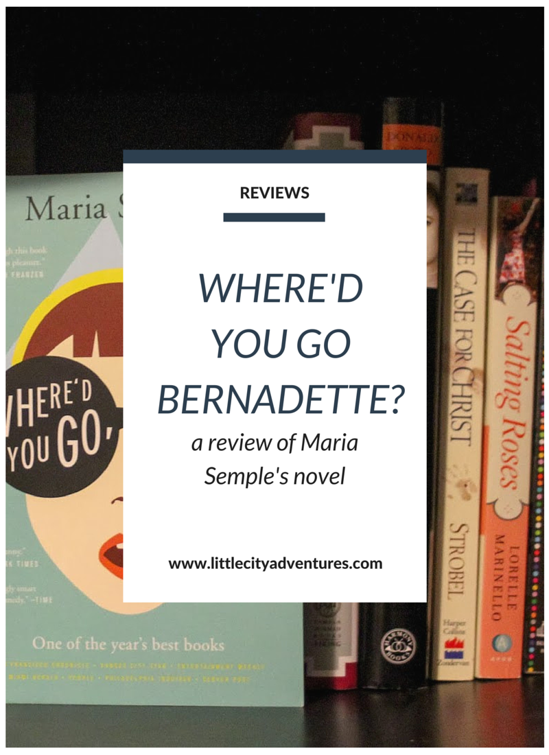 A thorough review of Where'd You Go, Bernadette? By Maria Semple