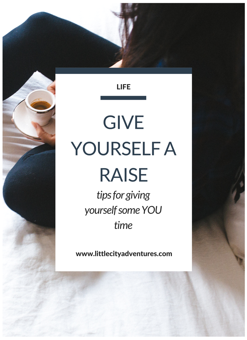 Tips for giving yourself a raise, AKA some YOU time!