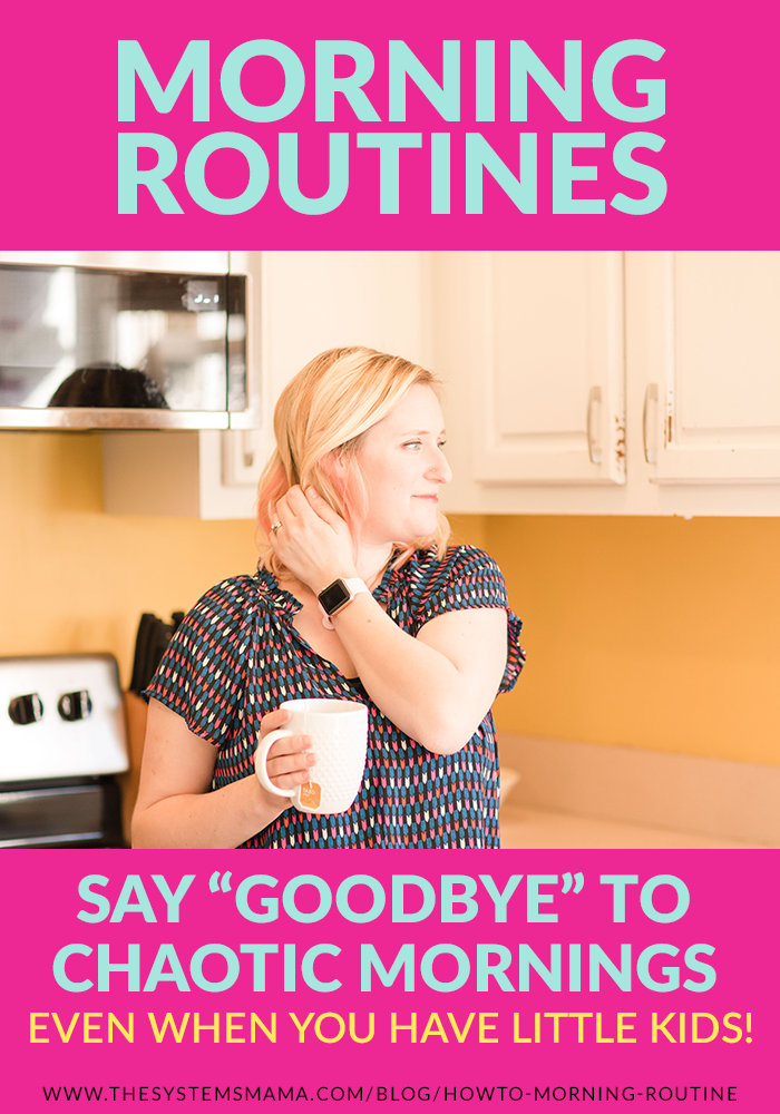 """Say """"goodbye!"""" to chaotic mornings by implementing a morning routine!  thesystemsmama.com/blog/how-to-morning-routine"""