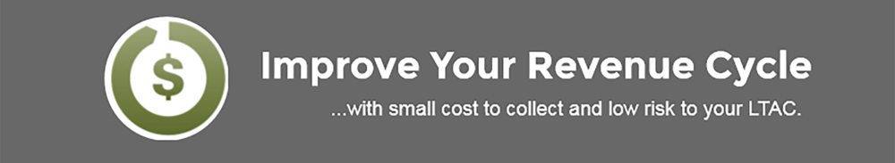 Improve your revenue cycle with small costs to collect and low risk to your LTAC.