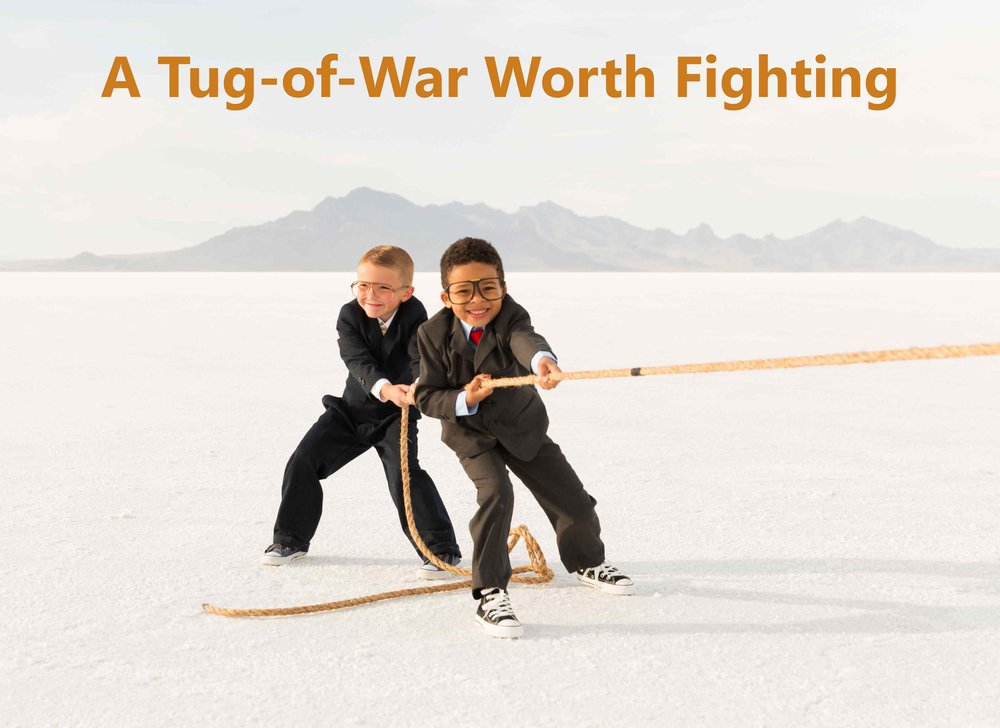 A Tug-of-War Worth Fighting!