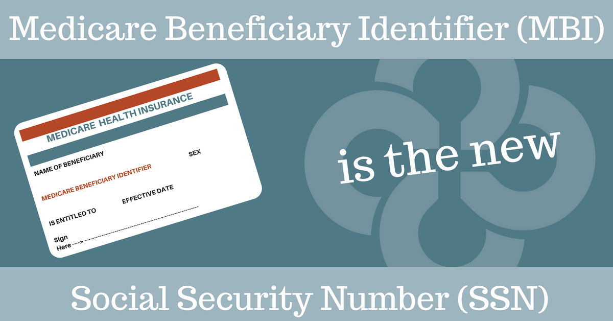 Medicare Beneficiary Identifier Mbi Is The New Social Security Number Ssn Healthcare Resource Group