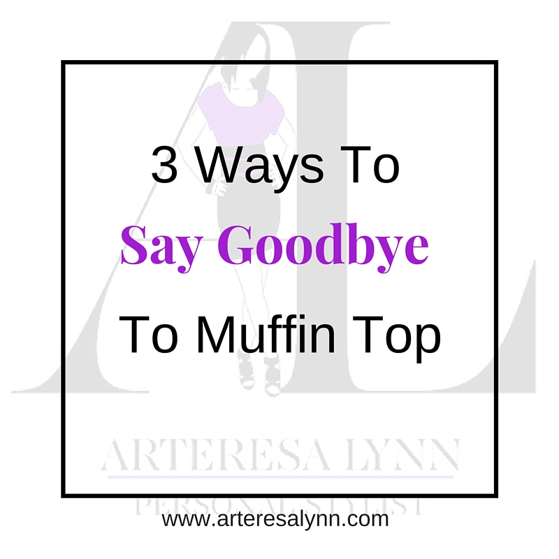 3 Ways To Say Goodbye To Muffin Top - ArteresaLynn.com