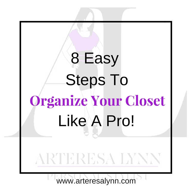 8 Easy Steps To Organize Your Closet Like A Pro!