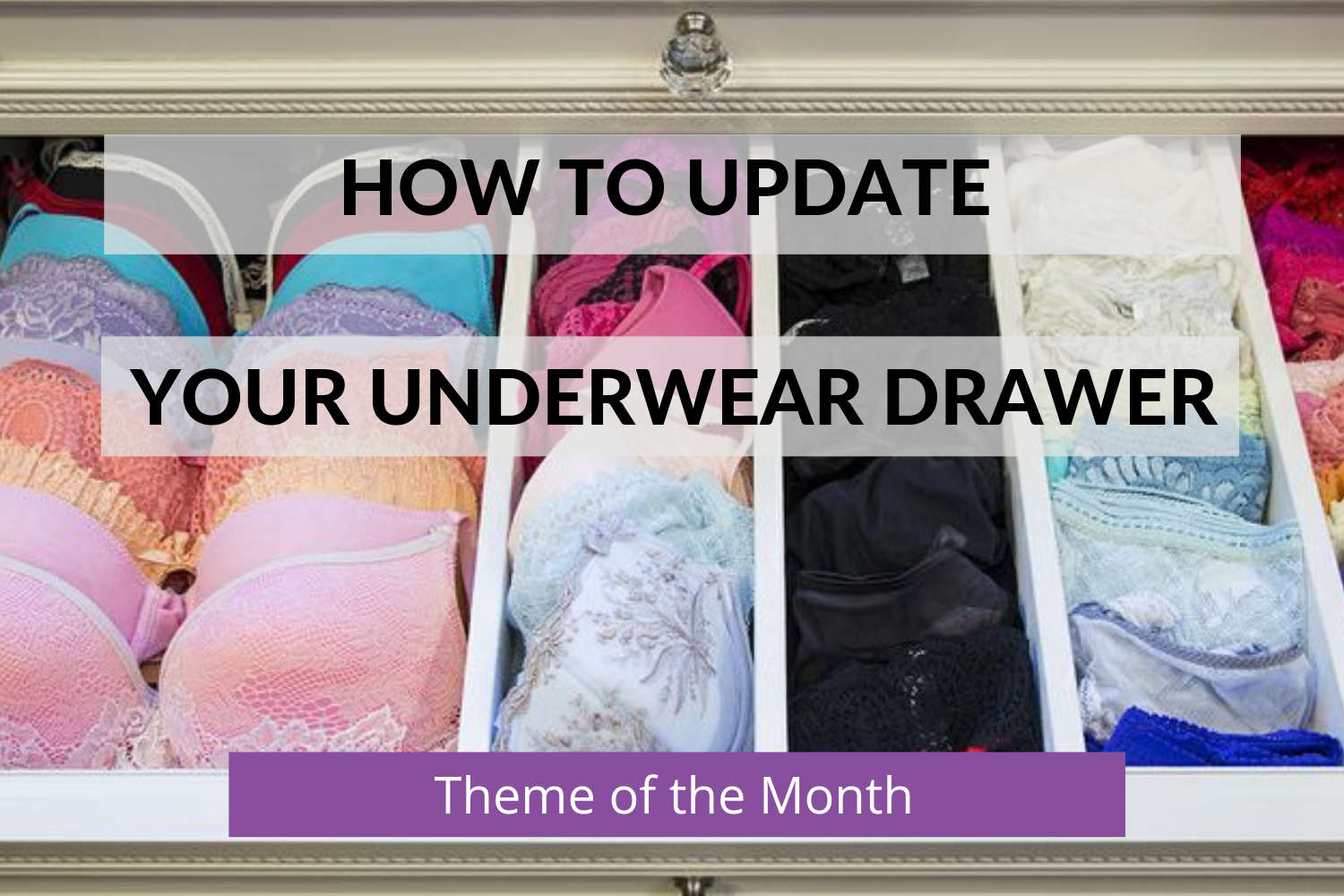 03ee4b500cb28a Theme Of The Month: How To Update Your Underwear Drawer — Arteresa Lynn