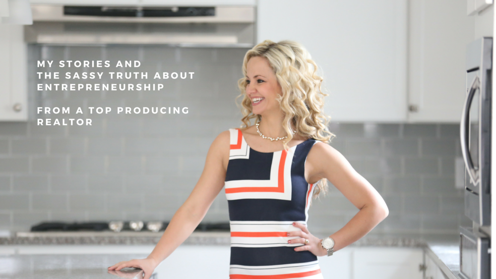 The Sassy Truth About Entrepreneurship From A Top Producing Realtor.png
