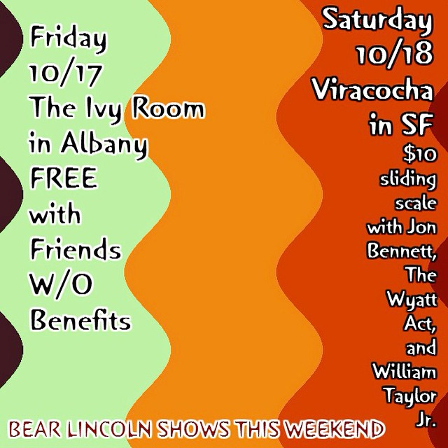 A whole weekend's worth of shows for Bear Lincoln. Tonight 10/16 9:00pm at the Ivy Room with our buddies FW/OB (@ninja_y_cadet) tomorrow 10/17 8pm at Viracocha in SF with the venerable Wyatt Act (@thewyattact) and several others - fun!