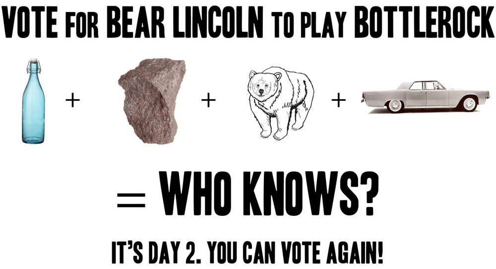Day 2 ends at 2:00pm today and we're neck'n'neck!   Vote for Bear Lincoln to play   BottleRock Napa  !   Bottle + Rock + Bear + Lincoln = Who Knows?   VOTE HERE:   http://gigg.com/contest/bracket/373
