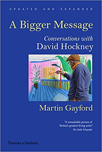 A Bigger Message by Martin Gayford Conversations on David Hockney