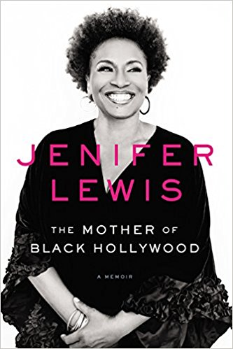 The Mother of Black Hollywood- A Memoir by Jenifer Lewis .jpg