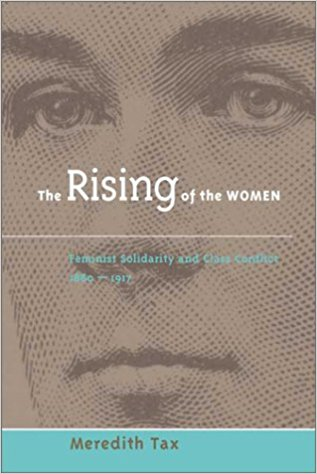 The Rising of Women- Feminist Solidarity and Class Conflict, 1880-1917 .jpg