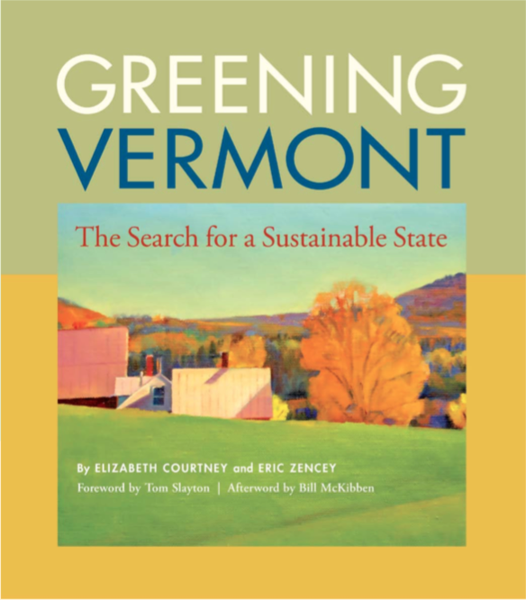 Greening Vermont: The Search for a Sustainable State By Elizabeth Courtney and Eric Zencey (North Pomfret, Vt: Thistle Hill Publications and the Vermont Natural Resources Council, 2012, pp. 176, paper, $35.00).