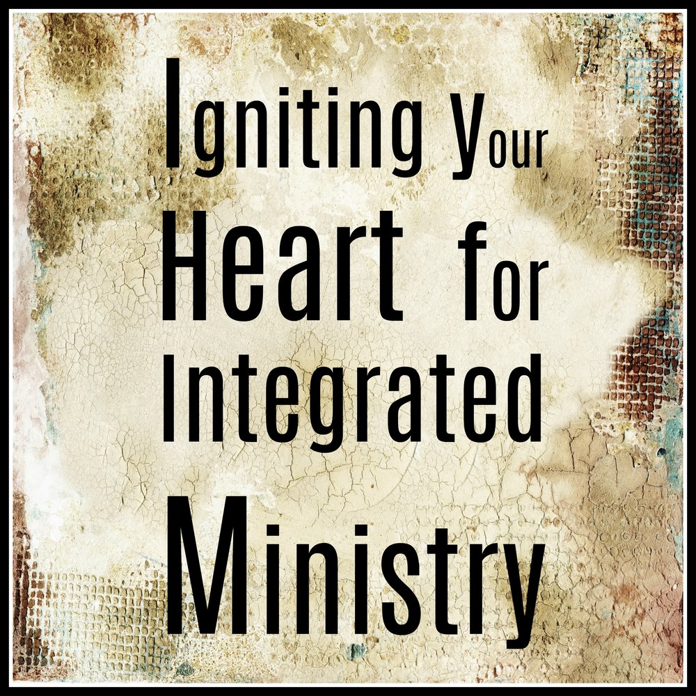 Igniting your Heart for Integrated Ministry.jpg