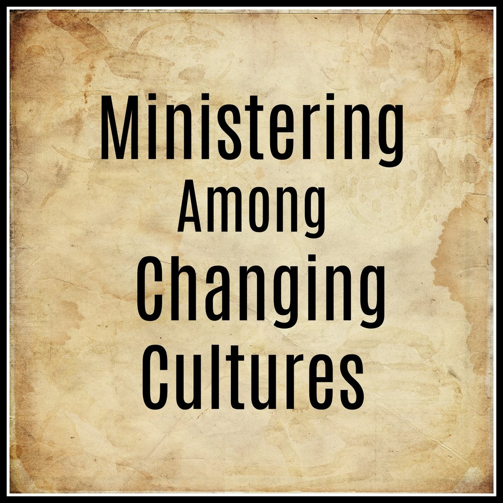 Ministering Among Changing Cultures.jpg