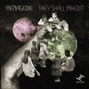 89. MENAGERIE - 'They Shall Inherit'   Tru Thoughts CD/LP/DIGITAL ALBUMTRUCD263 (Tru Thoughts) UK 2012  1. They Shall Inherit 2. The Chosen 3. Jamahlia 4. Leroy & The Lion 5. The Quietening 6. There Will Come Soft Rains