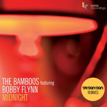 88. THE BAMBOOS - 'Midnight' Dr Don Don Remixes    Inertia DIGITAL SINGLE (Inertia) AUS 2012   1. Midnight feat. Bobby Flynn 2. Midnight feat. Bobby Flynn (Dr Don Don Remix) 3. Midnight feat. Bobby Flynn (Dr Don Don Cub Edit)