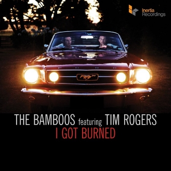 79. THE BAMBOOS - 'I Got Burned' feat. Tim Rogers    Inertia DIGITAL SINGLE (AUS) 2012