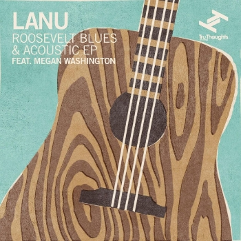 76. LANU - 'Roosevelt Blues & Acoustic EP'   Tru Thoughts DIGITAL SINGLE TRUDD038 (Tru Thoughts) UK 2011   1. 'Roosevelt Blues' feat Megan Washington 2. 'Fall' feat Megan Washington (Acoustic Version)  3. 'Beautiful Trash'   feat Megan Washington (Acoustic Version)             4. 'Hold Me Down'   feat Megan Washington (Acoustic Version)             5. 'Wire' feat Megan Washington (Acoustic Version)