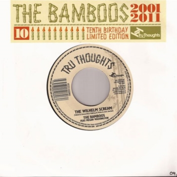 "73. THE BAMBOOS - 10th Anniversary Limited Edition 7""   Tru Thoughts 7"" TRU7243 (Tru Thoughts) UK  2011  1. 'The Wilhelm Scream' feat. Megan Washington 2. 'Eel Oil'"