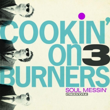 52. COOKIN' ON 3 BURNERS - 'Soul Messin'  Freestyle CD/LP FSCRCD055 (Freestyle) UK 2009  1. Push It Up feat. Kylie Auldist 2. Four 'n Twenty 3. Tokyo Saucer 4. Dog Wash 5. This Girl Feat. Kylie Auldist 6. Hole In My Pocket feat. Fallon Williams 7. Cars 8. Goose It Up 9. Piranha 10. Seen Through Your Disguise feat. Fallon Williams 11. Soul Messin'  12. The Proving Grounds