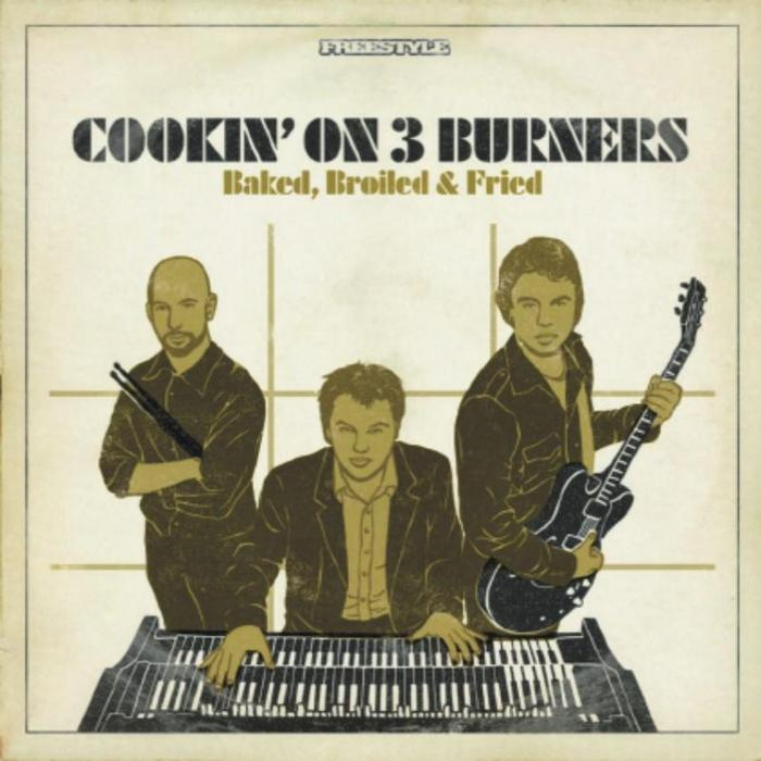 39. Cookin' On 3 Burners   'Baked, Broiled & Fried'    Freestyle CD/LP FSRCD026 (Freestyle) UK 2007    1. Keb's Bucket   2. Cook It   3. Baked, Broiled And Fried   4. Mango Skin   5. Cressy St Breakdown   6. Settle The Score   7. Feel Good Inc.   8. The Burners Jam   9. Gravel Rash   10. Redback   11. Cane Toad   12. Tuesday Night Sleuth   13. Pie Warmer