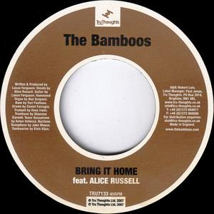 "37. The Bamboos 'Bring It Home' feat. Alice Russell / 'Bring It Home' (instr)   Tru Thoughts 7"" TRU7133 (Tru Thoughts) UK 2007"