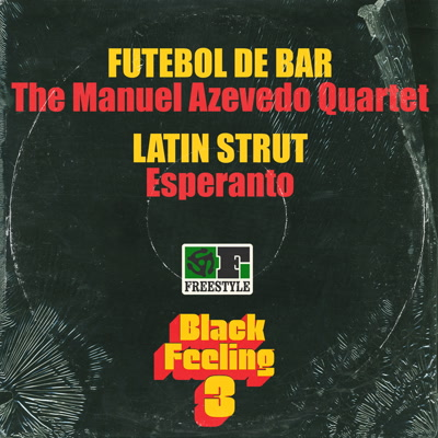 "105. Black Feeling 3 Sampler  The Manuel Azevedo Quartet - 'Futebol de Bar'/ Esperanto - 'Latin Strut' Freestyle 7"" FSR7085 (Freestyle) UK 2015"