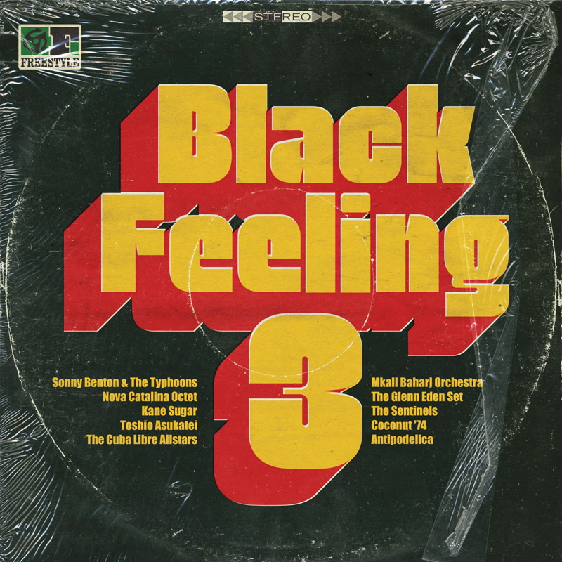 106. various artists - 'Black Feeling 3'  freestyle CD/LP/Digital fsrcd111 (freestyle) UK 2015   1. Mkali Bahari Orchestra - Black Rite 2. Esperanto - Latin Strut 3. Sonny Benton & The Typhoons - Brothers On the slide 4. Nova Catalina Octet - Sao Paulo 5. The Cuba Libre Allstars - Valdez In the country 6. Kane Sugar - The Bump 7. The Sentinels - razor Blade 8. Antipodelica - Life On Mars 9. Toshio Asukatei - rotation 10. Coconut '74 - The Gold Coast 11. The Manuel Azevedo Quartet - Futebol de Bar 12. The Glenn Eden Set - Buckingham Palace