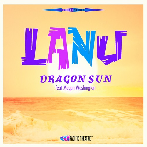 109. lanu - 'dragon sun' feat. Megan washington  pacific theatre/Inertia digital single (pacific theatre/inertia) Aus 2016
