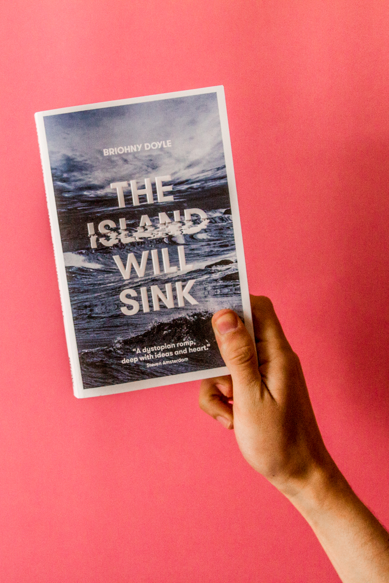 "The Island Will Sink   Briohny Doyle  ""The most assured and innovative debut I have read in a long time, one that has me excited about the political possibilities of postmodern fiction."" –  The Australian"