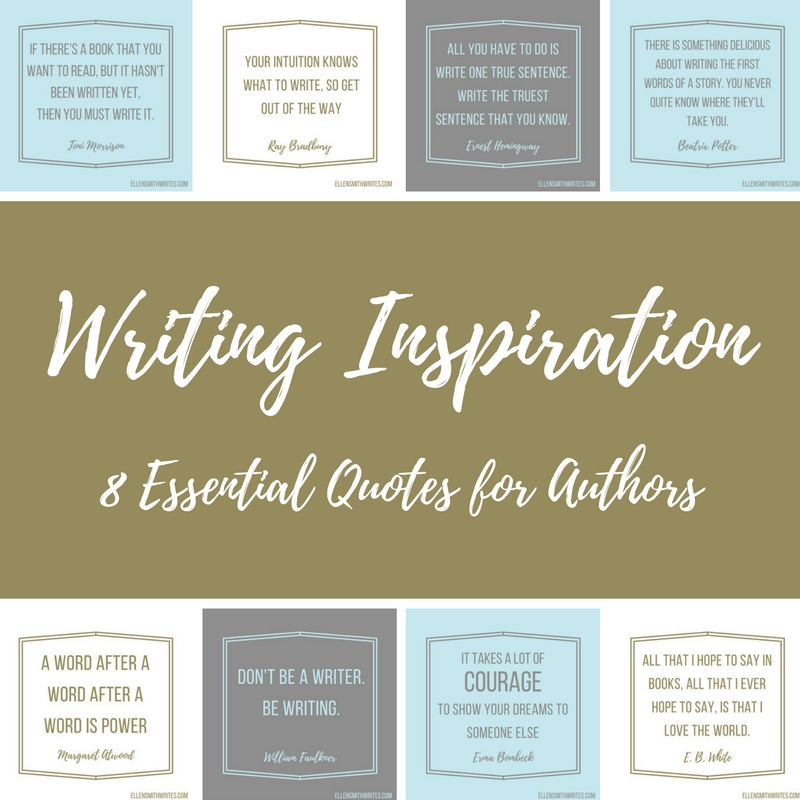 Writing Inspiration: 8 Essential Quotes for Authors from ellensmithwrites.com It's no surprise that #authors are inspired by words. Here are eight essential #quotes to motivate and inspire!