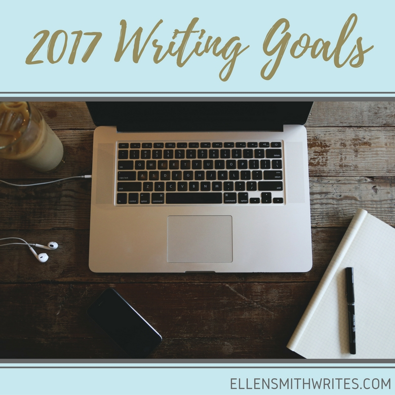 2017 Writing Goals from ellensmithwrites.com | shared on the Oct 2016 Fiction Writer's Blog Hop hosted by julievalerie.com
